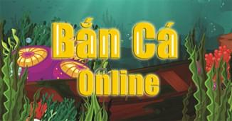 Bắn cá Online