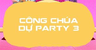 Công chúa dự party 3