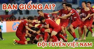 Bạn giống ai trong Đội tuyển Việt Nam