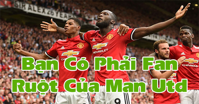 Bạn có phải fan ruột của Man Utd